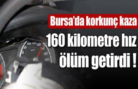 160 kilometre hız ölüm getirdi !