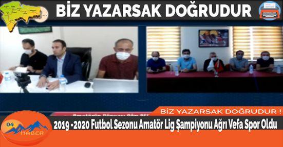 2019 -2020 Futbol Sezonu Amatör Lig Şampiyonu Ağrı Vefa Spor Oldu