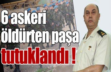 6 askeri öldürten paşa tutuklandı !