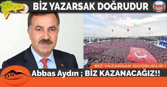 Abbas Aydın; BİZ KAZANACAĞIZ !!