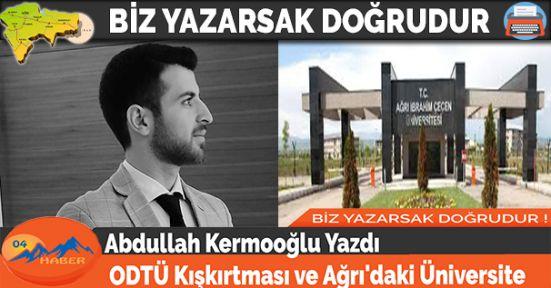 Abdullah Kermooğlu Yazdı ODTÜ Kışkırtması Ve Ağrı'daki Üniversite