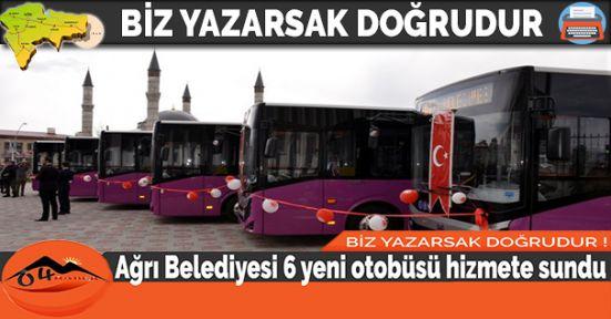 Ağrı Belediyesi 6 yeni otobüsü hizmete sundu