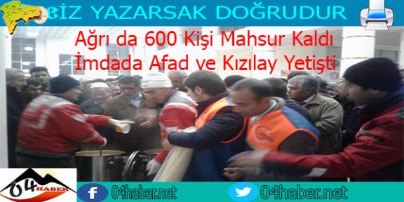 Ağrı da 600 Kişi Mahsur Kaldı