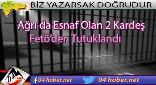 Ağrı da Esnaf Olan İki Kardeş Fetö'den Tutuklandı