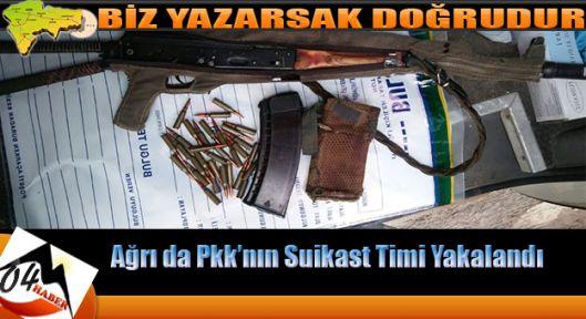 Ağrı da Pkk'nın Suikast Timi Yakalandı