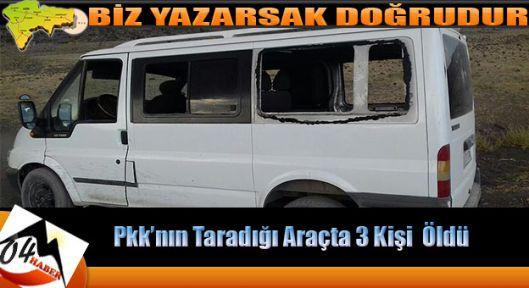 Ağrı da Teröristlerin Taradığı Araçta 3 Kişi Öldü