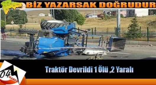 Ağrı da Traktör Devrildi 1 Ölü 2 Yaralı