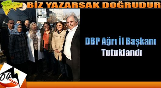 Ağrı DBP İl Eş Başkanı Tutuklandı