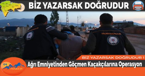 Ağrı Emniyetinden Göçmen Kaçakçılarına Operasyon