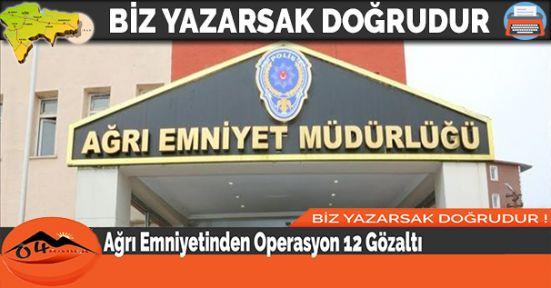 Ağrı Emniyetinden Operasyon 12 Gözaltı