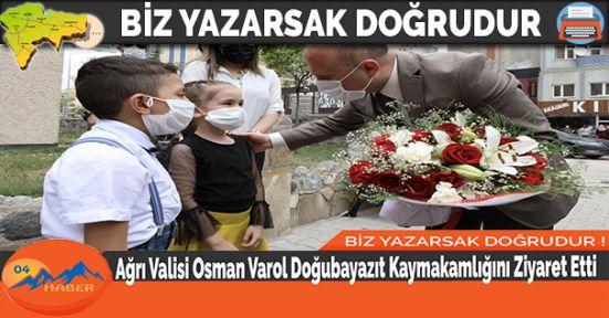 Ağrı Valisi Osman Varol Doğubayazıt Kaymakamlığını Ziyaret Etti