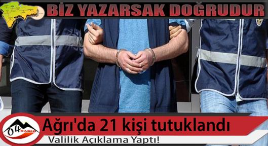 Ağrı'da 21 kişi tutuklandı