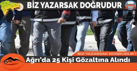 Ağrı'da 25 Kişi Gözaltına Alındı