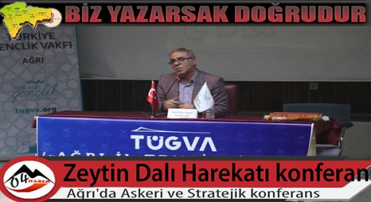 Ağrı'da Askeri ve Stratejik Boyutları İle Zeytin Dalı Harekatı konferansı