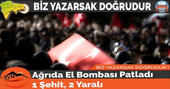 Ağrıda El Bombası Patladı: 1 Şehit, 2 Yaralı