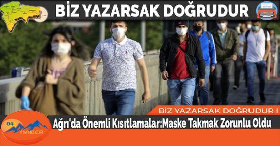Ağrı'da Önemli Kısıtlamalar:Maske Takmak Zorunlu Oldu