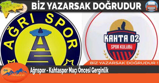 Ağrıspor - Kahtaspor Maçı Öncesi Gerginlik