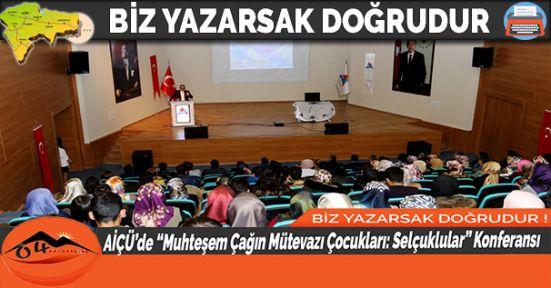 """AİÇÜ'de """"Muhteşem Çağın Mütevazı Çocukları: Selçuklular"""" Konferansı"""