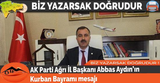 AK Parti Ağrı İl Başkanı Abbas Aydın'ın Kurban Bayramı mesajı