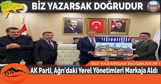 AK Parti, Ağrı'daki Yerel Yönetimleri Markaja Aldı