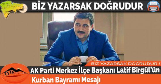 AK Parti Merkez İlçe Başkanı Latif Birgül'ün Kurban Bayramı mesajı
