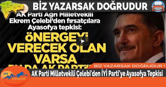 AK Parti Milletvekili Çelebi'den İYİ Parti'ye Ayasofya Tepkisi