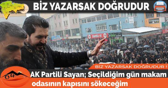 AK Partili Sayan; Seçildiğim Gün Makam Odasının Kapısını Sökeceğim