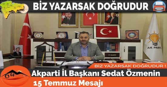 Akparti İl Başkanı Sedat Özmenin 15 Temmuz Mesajı