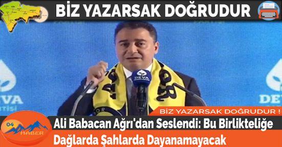 Ali Babacan Ağrı'dan Seslendi: Bu Birlikteliğe Dağlarda Şahlarda Dayanamayacak