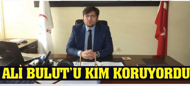 ALİ BULUT'U KİM KORUYORDU?
