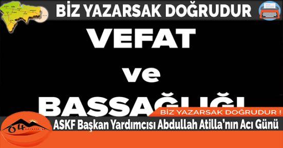 ASKF Başkan Yardımcısı Abdullah Atilla'nın Acı Günü