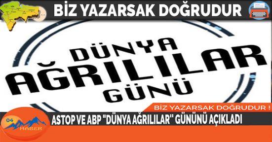 """ASTOP VE ABP """"DÜNYA AĞRILILAR'' GÜNÜNÜ AÇIKLADI"""