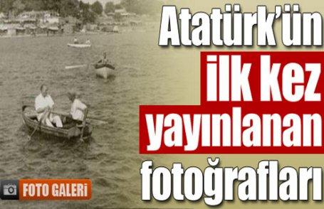 Atatürk'ün hiç görmediğiniz fotoğrafları