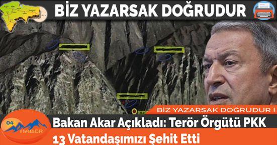 Bakan Akar Açıkladı: Terör Örgütü PKK 13 Vatandaşımızı Şehit Etti