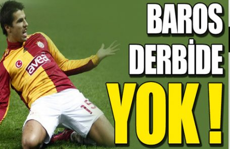 Baros derbide yok !