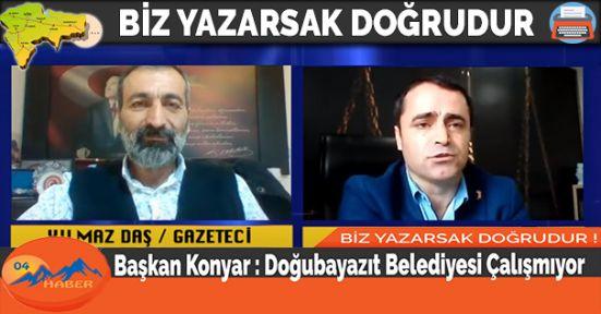 Başkan Konyar:Doğubayazıt Belediyesi Çalışmıyor