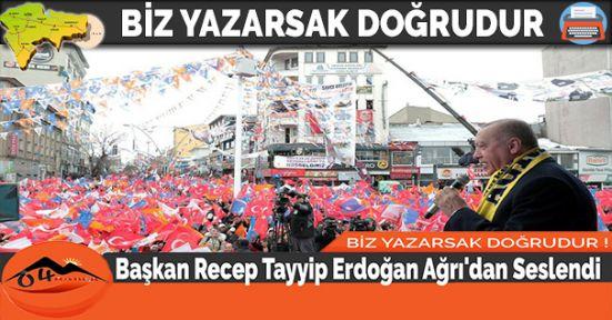 Başkan Recep Tayyip Erdoğan Ağrı'dan Seslendi