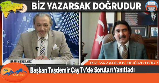 Başkan Taşdemir Çay Tv'de Soruları Yanıtladı