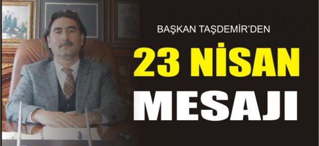 Başkan Taşdemir'den 23 Nisan Mesajı