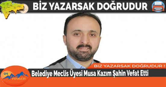 Belediye Meclis Üyesi Musa Kazım Şahin Vefat Etti