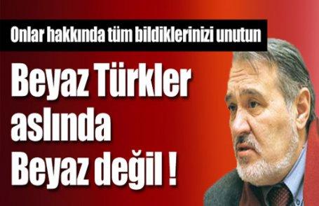 Beyaz Türkler hakkında ilginç sözler