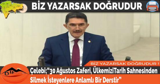 """Çelebi;""""30 Ağustos Zaferi, Ülkemizi Tarih Sahnesinden Silmek İsteyenlere Anlamlı Bir Derstir"""""""