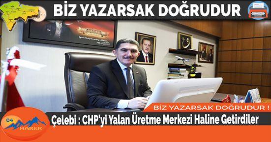 Çelebi: CHP'yi Yalan Üretme Merkezi Haline Getirdiler