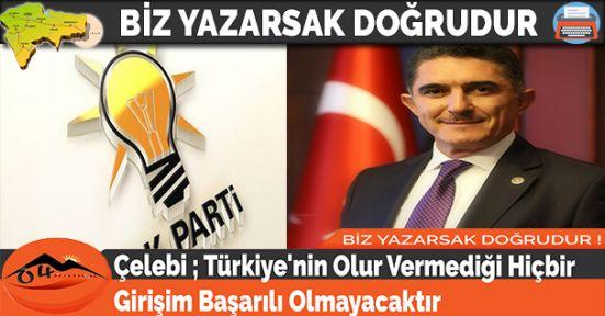 Çelebi ; Türkiye'nin Olur Vermediği Hiçbir Girişim Başarılı Olmayacaktır