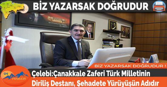 Çelebi:Çanakkale Zaferi Türk Milletinin Diriliş Destanı, Şehadete Yürüyüşün Adıdır