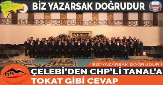 ÇELEBİ'DEN CHP'Lİ TANAL'A TOKAT GİBİ CEVAP