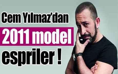 Cem Yılmaz'dan 2011 model espriler