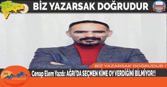 Cenap Elem Yazdı: AĞRI'DA SEÇMEN KİME OY VERDİĞİNİ BİLMİYOR!!