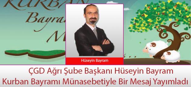 ÇGD Ağrı Şube Başkanı Hüseyin Bayram Kurban Bayramı Münasebetiyle Bir Mesaj Yayımladı