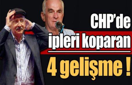 CHP'de ipleri koparan 4 gelişme !